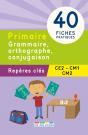 Repères clés : Primaire, Grammaire, Orthographe, Conjugaison - CE2, CM1, CM2